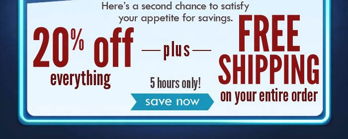 20% off everything PLUS free shipping on your entire order! 5 hours only! Click here to shop now.