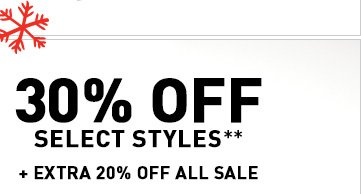 30% OFF SELECT STYLES** + EXTRA 20% OFF ALL SALE