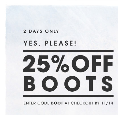2 DAYS ONLY | YES, PLEASE! 25% OFF BOOTS
