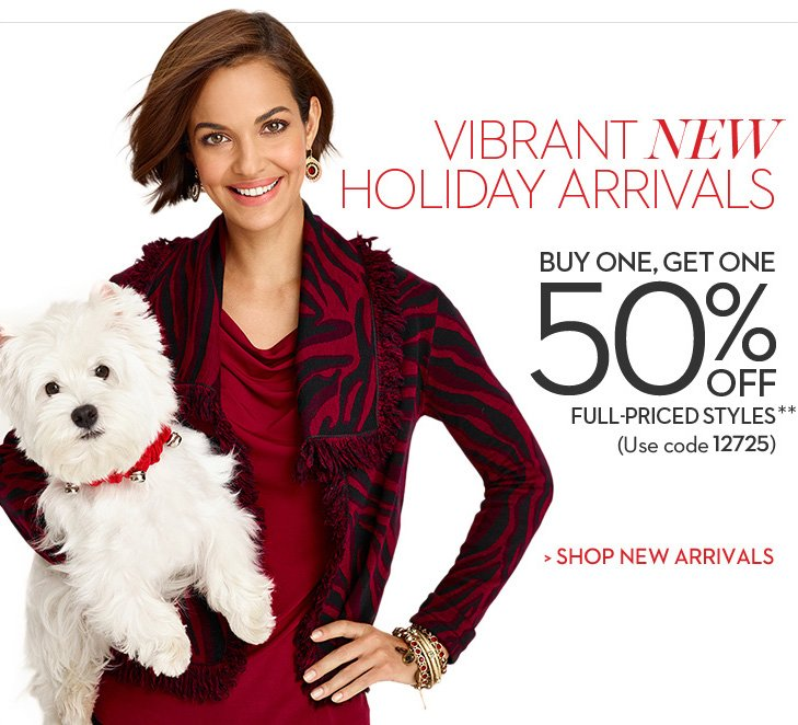 Vibrant NEW Holiday Arrivals! Buy One, Get One 50% Off full priced  styles** (use code 12725)! »SHOP NEW ARRIVALS