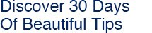 Discover 30 Days Of Beautiful Tips