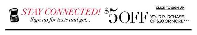Stay Connected! Sign Up For Texts and Get $5 Off Your Purchase Of $20 Or More***