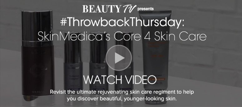 Beauty TV Daily Video#ThrowbackThursday: SkinMedica's Core 4 Skin CareRevisit the ultimate rejuvenating skin care regiment to help you discover beautiful, younger-looking skin. Watch Video>>
