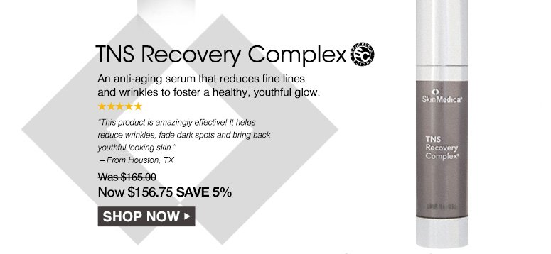 """Shooper's Choice. 5 StarsTNS Recovery Complex An anti-aging serum that reduces fine lines and wrinkles to foster a healthy, youthful glow. """"This product is amazingly effective! It helps reduce wrinkles, fade dark spots and bring back youthful looking skin."""" – From Houston, TXWas $165.00 Now $156.75 Save 5%Shop Now>>"""