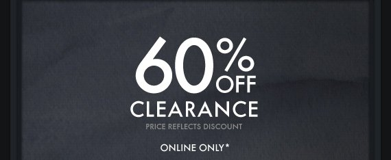 60% OFF CLEARANCE PRICE REFLECTS DISCOUNT ONLINE ONLY*