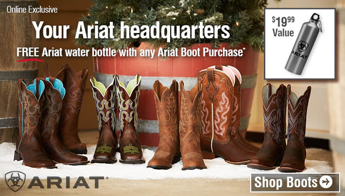 Online Exclusive: Free Ariat water bottle with any Ariat Boot Purchase. Shop Boots.