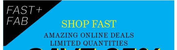 FAST + FAB. Shop Fast