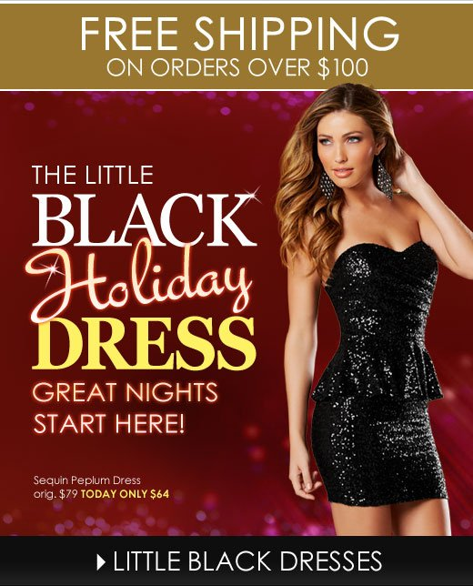 The LITTLE BLACK HOLIDAY DRESS! Because GREAT NIGHTS start here!
