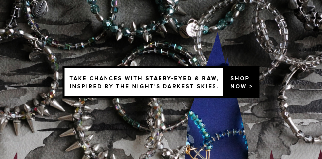 Take chances with Starry-eyed & Raw, inspired by the night sky. Shop now.