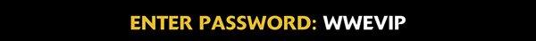 Enter Password: WWEVIP