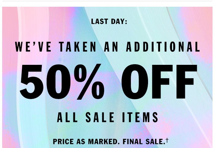 Last Day: We've taken an additional 50% Off All Sale Items
