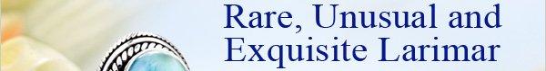 Masterpieces Rare, Unusual and Exquisite Larimar