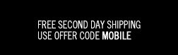 Free Second Day Shipping. Use offer code MOBILE.