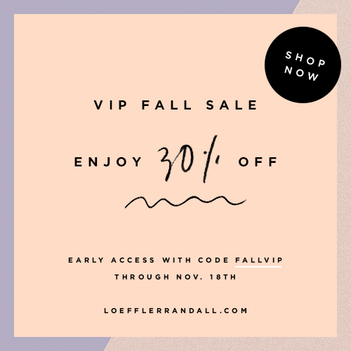 Get VIP access to the annual Loeffler Randall Fall Sale with code FALLVIP at checkout, only on www.loefflerrandall.com