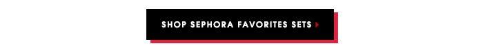 SHOP SEPHORA FAVORITES SETS