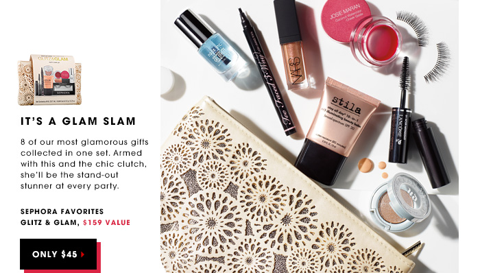 IT'S A GLAM SLAM. 8 of our most glamorous gifts collected in one set. Armed with this and the chic clutch, she'll be the stand-out stunner at every party. Sephora Favorites Glitz & Glam, $159 value. ONLY $45