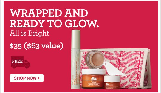 WRAPPED AND READY TO GLOW All is Bright 35 dollars 63 dollars value SHOP NOW