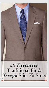 Executive Traditional Fit & Joseph Slim Fit Suits - Over 65% Off*