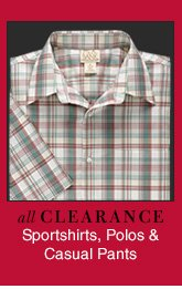 Clearance Sportshirts, Polos & Casual Pants - Reduced 25%