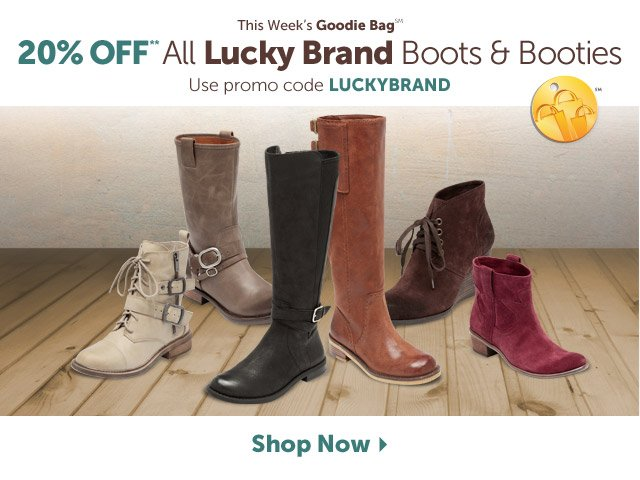 This Week's Goodie Bag - 20% Off All Lucky Brand Boots & Booties** - Use promo code LUCKYBRAND - Shop Now