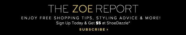 The Zoe Report Enjoy Free Shopping Tips, Styling Advice and more! Sign Up Today and Get $5 at ShoeDazzle* - - Subscribe: