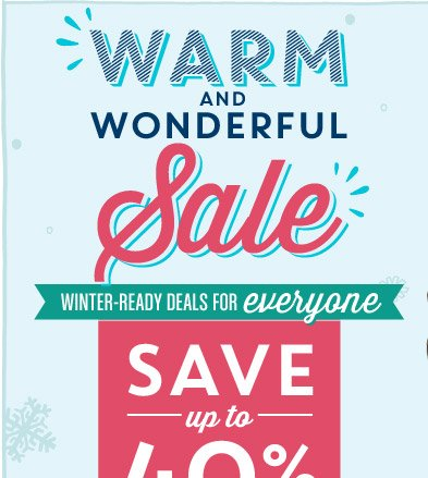 WARM AND WONDERFUL Sale | WINTER-READY DEALS FOR everyone | SAVE up to 40%