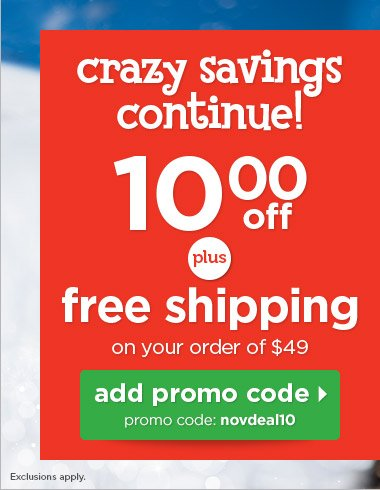 Crazy savings continue! $10 off plus free shipping on $49