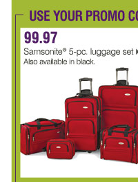 Use your promo code on these online exclusive Bonus Buys 99.97  Samsonite® 5-pc. luggage set Also available in black.