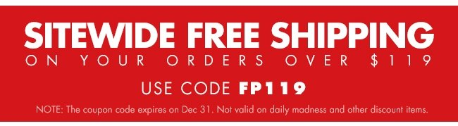 SITEWIDE FREE SHIPPING ON YOUR ORDERS OVER $119