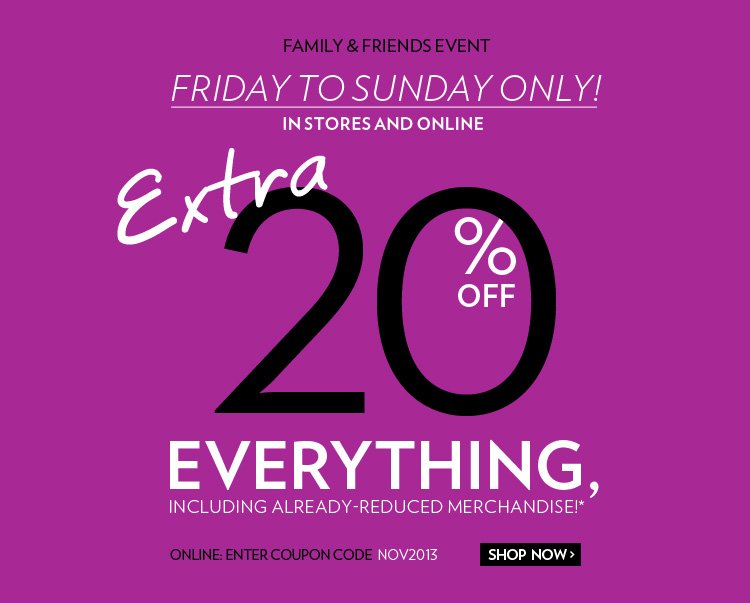 Family and friends event Extra 20% off EVERYTHING, including already-reduced merchandise!*