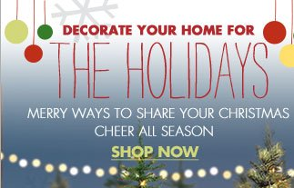 DECORATE YOUR HOME FOR THE HOLIDAYS MERRY WAYS TO SHARE YOUR CHRISTMAS CHEER ALL SEASON SHOP NOW