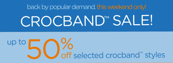 back by popular demand. this weekend only! Crocband Sale