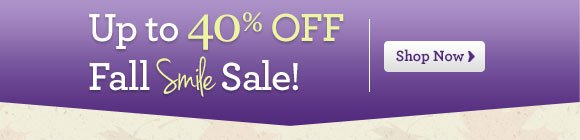 Up to 40% OFF Fall Smile Sale  Shop Now