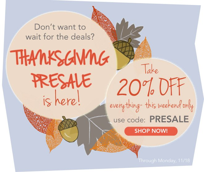 Our Thanksgiving Presale is Here!