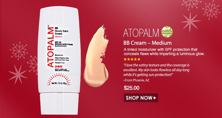 "5 Stars. Paraben-freeATOPALM BB Cream – Medium A tinted moisturizer with SPF protection that conceals flaws while imparting a luminous glow.""I love the satiny texture and the coverage is excellent. My skin looks flawless all day long while it's getting sun protection!"" – From Phoenix, AZ$25.00Shop Now>>"