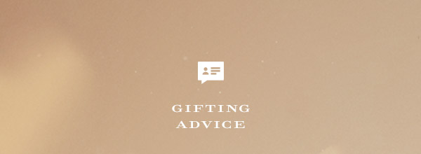 GIFTING ADVICE