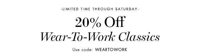 -LIMITED TIME THROUGH SATURDAY- 20% Off Wear-To-Work Classics Use code: WEARTOWORK