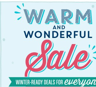 WARM AND WONDERFUL Sale | WINTER-READY DEALS FOR everyone