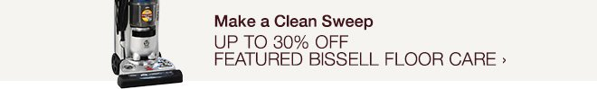Make a Clean Sweep - Up to 30% off Featured Bissell FLoor Care