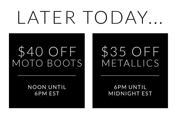 Later Today: $40 Off Moto Boots & $35 Off Metallics!
