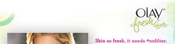 Skin so fresh, it needs #nofilter