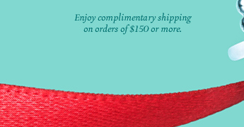 Enjoy complimentary shipping on orders of $150 or more.