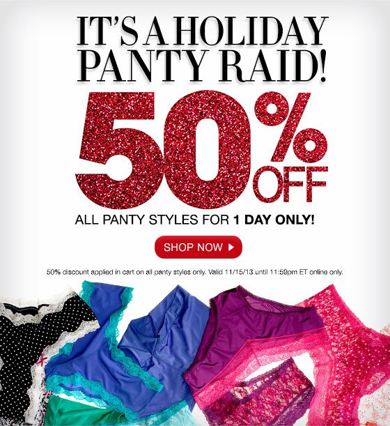 It's a Holiday Panty Raid! 50% Off All Panty Styles for 1 Day Only!