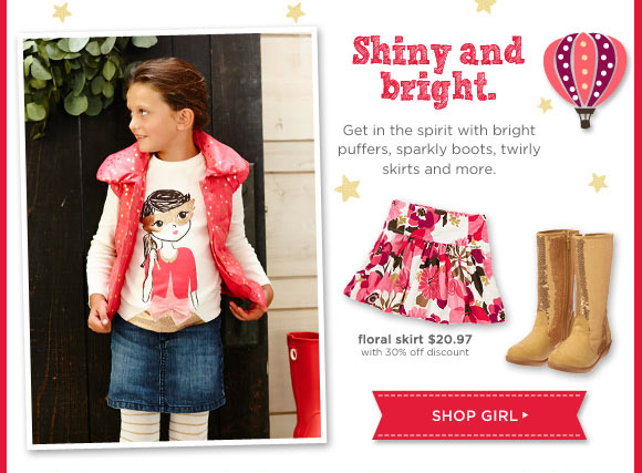 Shiny and bright. Get in the spirit with bright puffers, sparkly boots, twirly skirts and more. Shop Girl