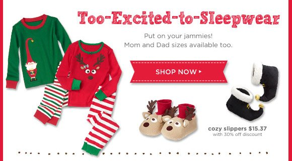Too-Excited-to-Sleepwear. Put on your jammies! Mom and Dad sizes available too. Shop Now