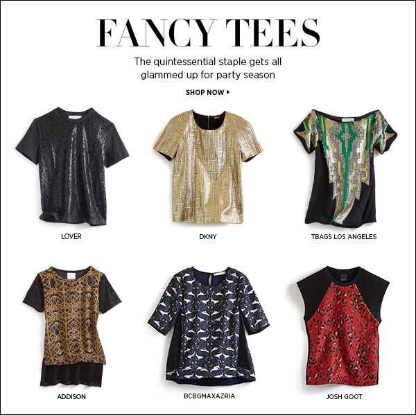 Tees get fancy! The quintessential staple gets all glammed up for party season. >>