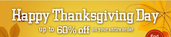 Happy Thanksgiving Day Up to 60% Off on your entire order