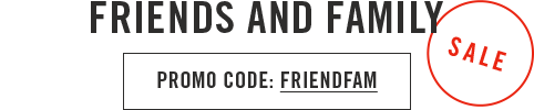 Friends And Family Sale - Promo Code: FRIENDFAM