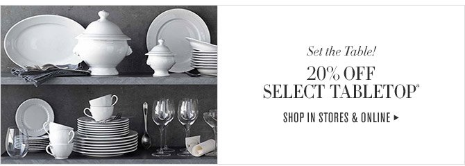 Set the Table! -- 20% OFF SELECT TABLETOP* -- SHOP IN STORES & ONLINE