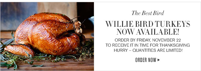 The Best Bird -- WILLIE BIRD TURKEYS NOW AVAILABLE! -- ORDER BY FRIDAY, NOVEMBER 22 TO RECEIVE IT IN TIME FOR THANKSGIVING -- HURRY - QUANTITIES ARE LIMITED! -- ORDER NOW